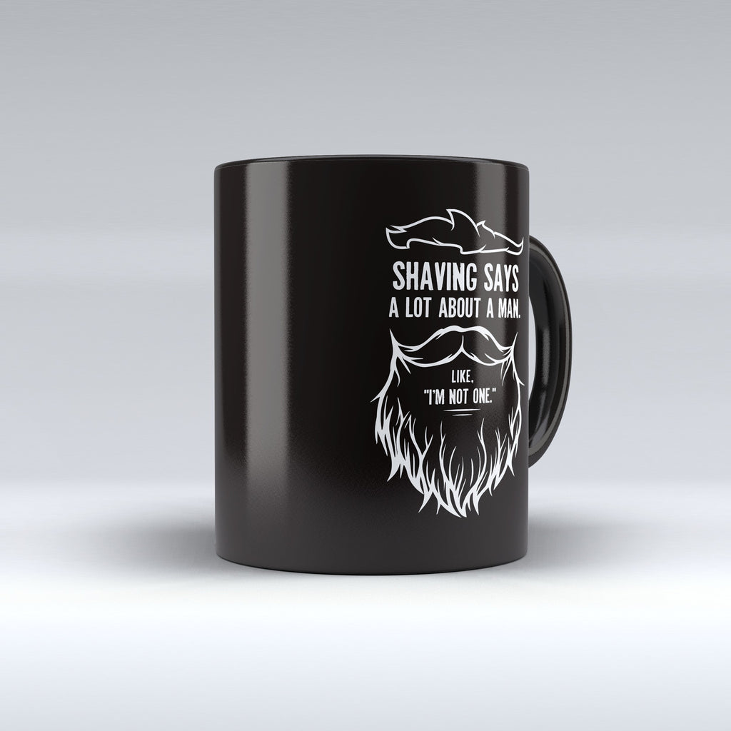"Limited Edition - ""Shaving Says a Lot About a Man"" 11oz Mug - Beard Mugs - Mugdom Coffee Mugs"