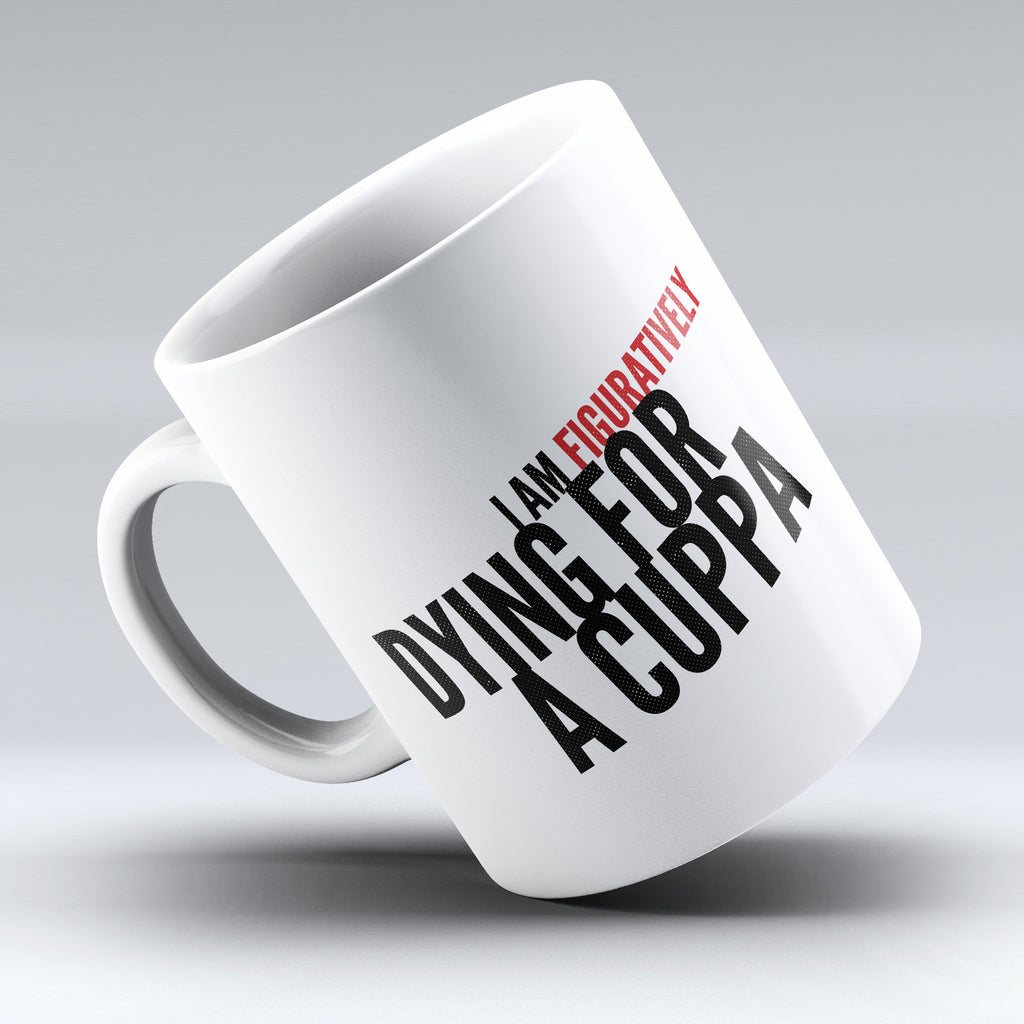"Limited Edition - ""I Am Figuratively"" 11oz Mug - Grammar Mugs - Mugdom Coffee Mugs"