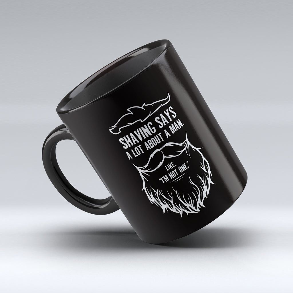 "Limited Edition - ""Shaving Says a Lot About a Man"" 11oz Mug"