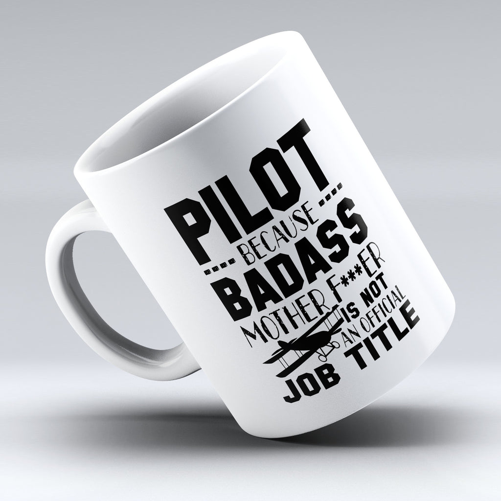 "Limited Edition - ""Badass Pilot"" 11oz Mug - Aviation Mugs - Mugdom Coffee Mugs"