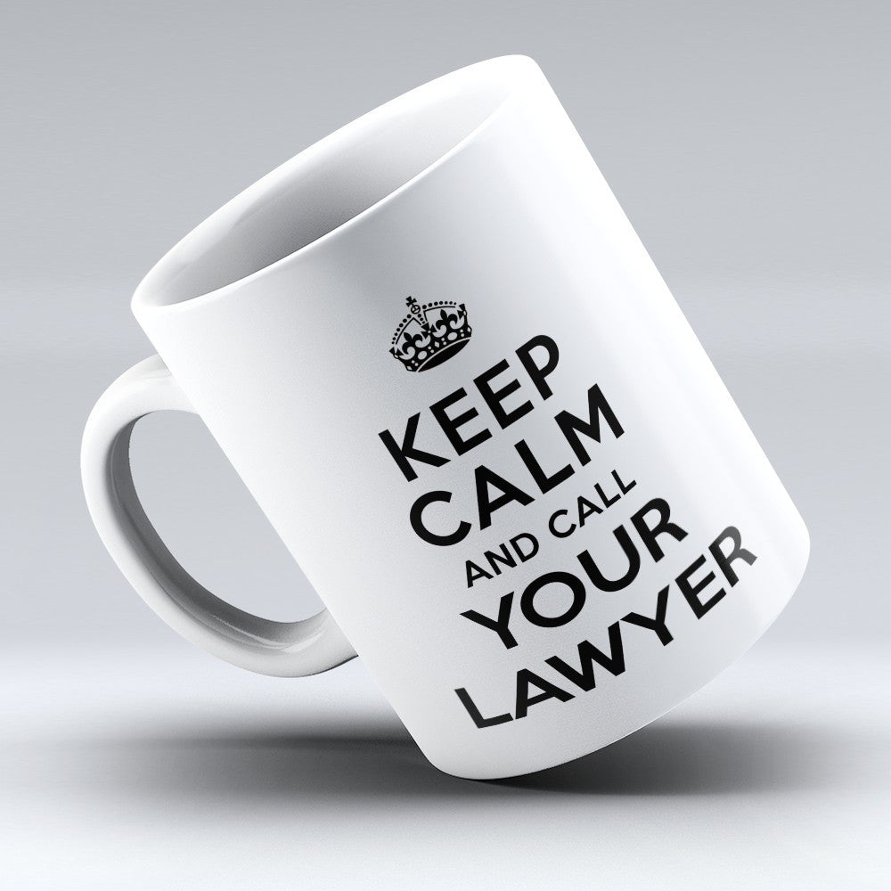 "Limited Edition - ""Call Your Lawyer"" 11oz Mug - Lawyer Mugs - Mugdom Coffee Mugs"
