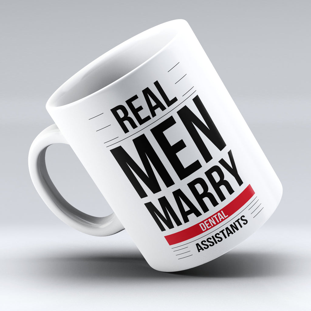 "Limited Edition - ""Real Men Marry Dental Assistants"" 11oz Mug - Dentist Mugs - Mugdom Coffee Mugs"