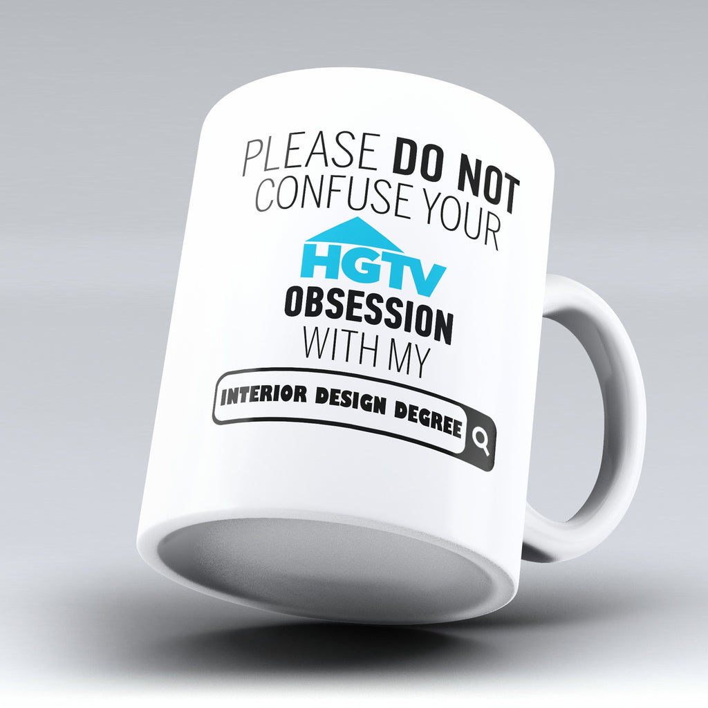 "Limited Edition - ""My  Interior Design Degree - HGTV"" 11oz Mug - ""My Degree"" Mugs - Mugdom Coffee Mugs"