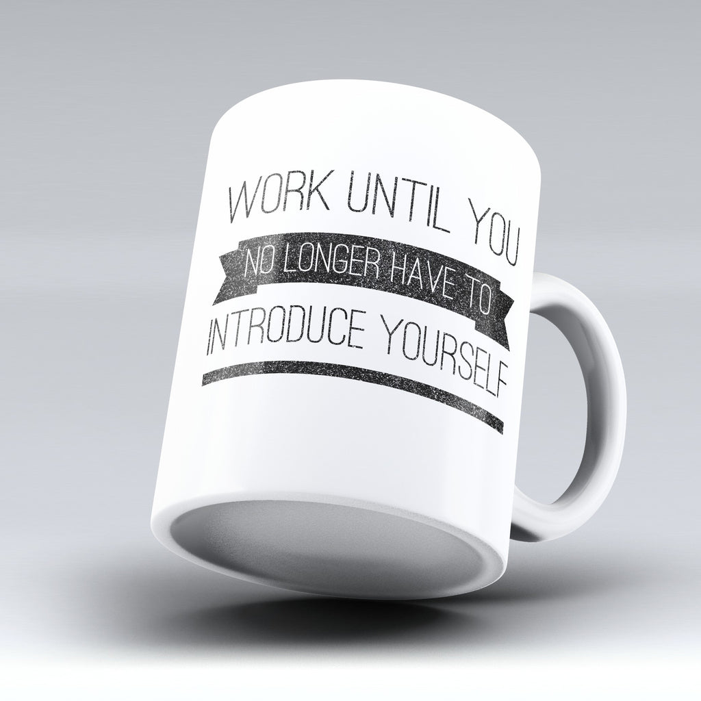 "Limited Edition - ""Work Until"" 11oz Mug"