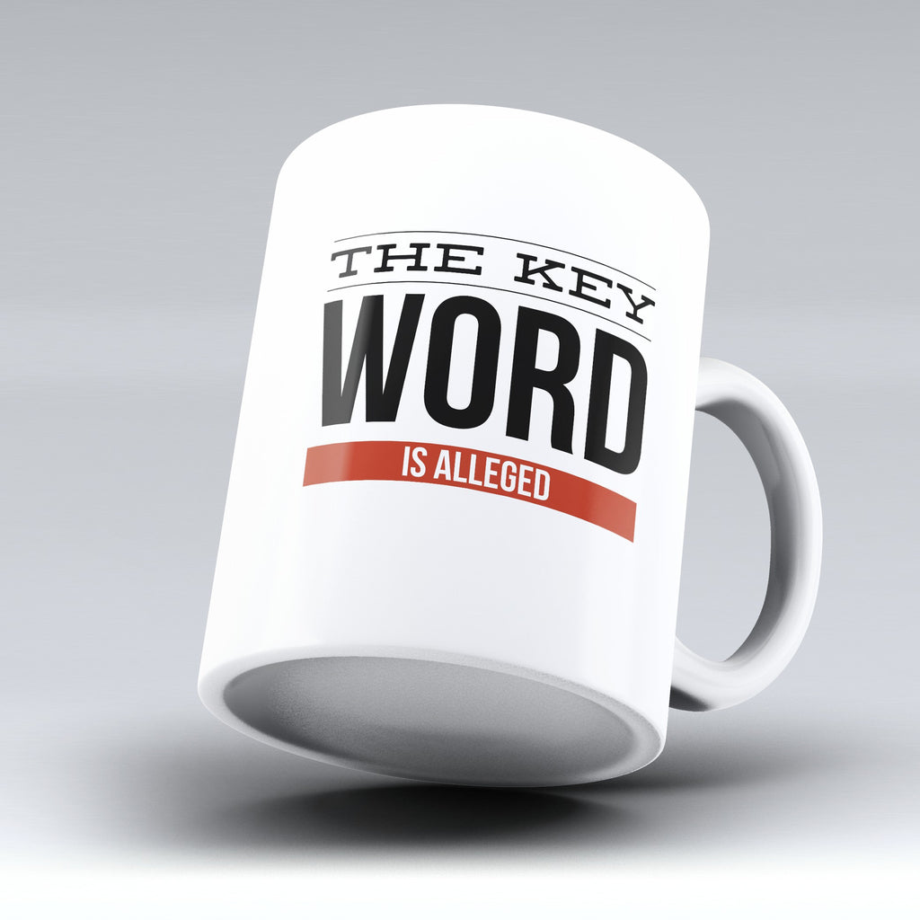 "Limited Edition - ""Key Word is Alleged"" 11oz Mug - Lawyer Mugs - Mugdom Coffee Mugs"