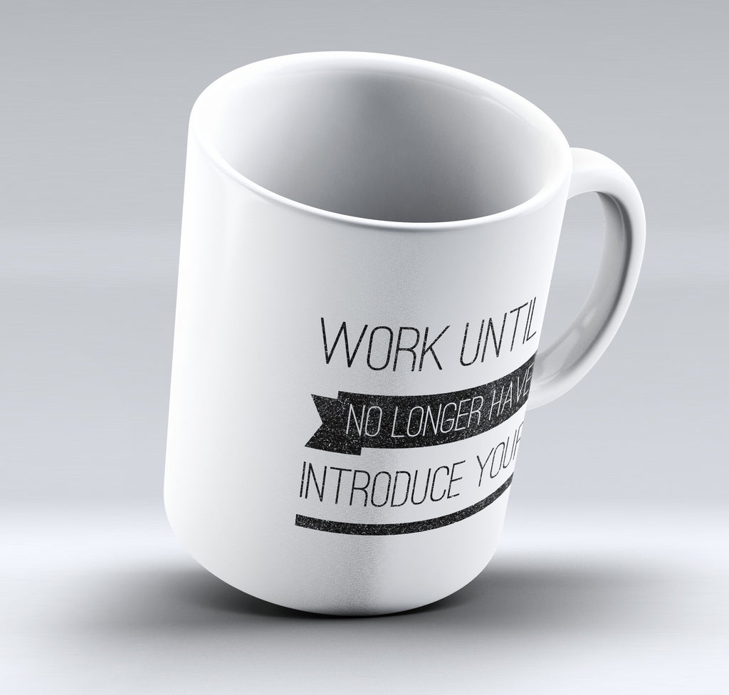 "Limited Edition - ""Work Until"" 11oz Mug - Mugdom Coffee Mugs"