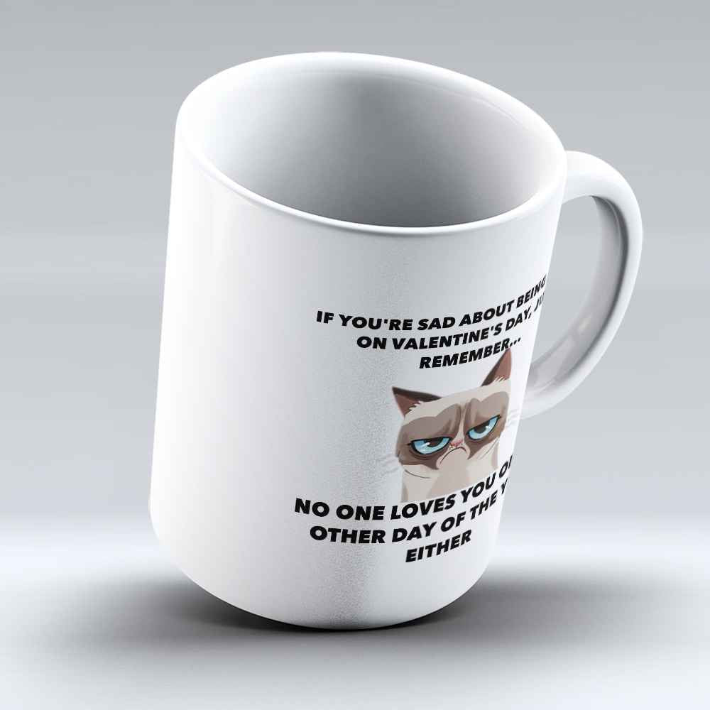 "Limited Edition - ""No One Loves You"" 11oz Mug - Valentines Mugs - Mugdom Coffee Mugs"