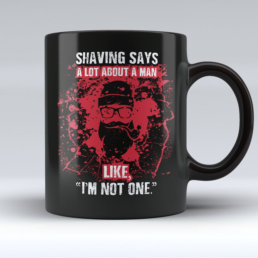 "Limited Edition - ""Shaving Says a Lot"" 11oz - Beard Mugs - Mugdom Coffee Mugs"