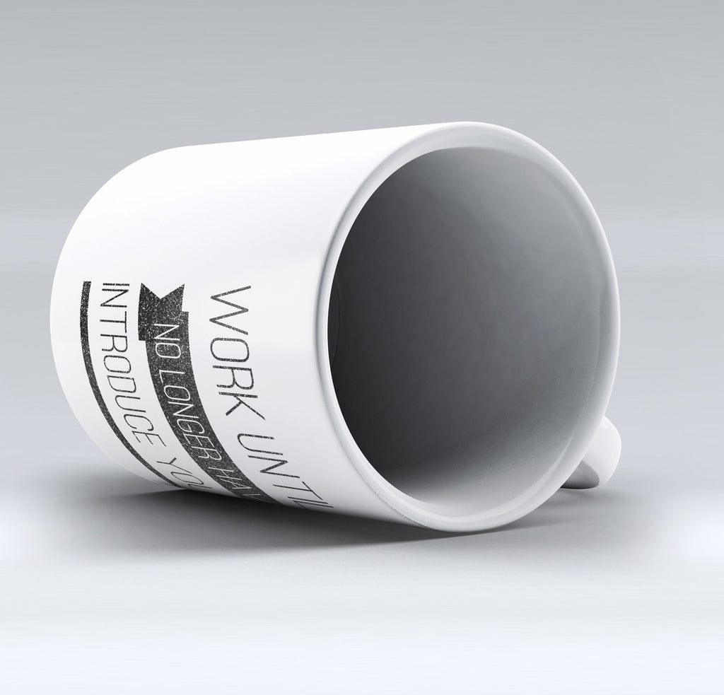 "Limited Edition - ""Work Until"" 11oz Mug - Lawyer Mugs - Mugdom Coffee Mugs"