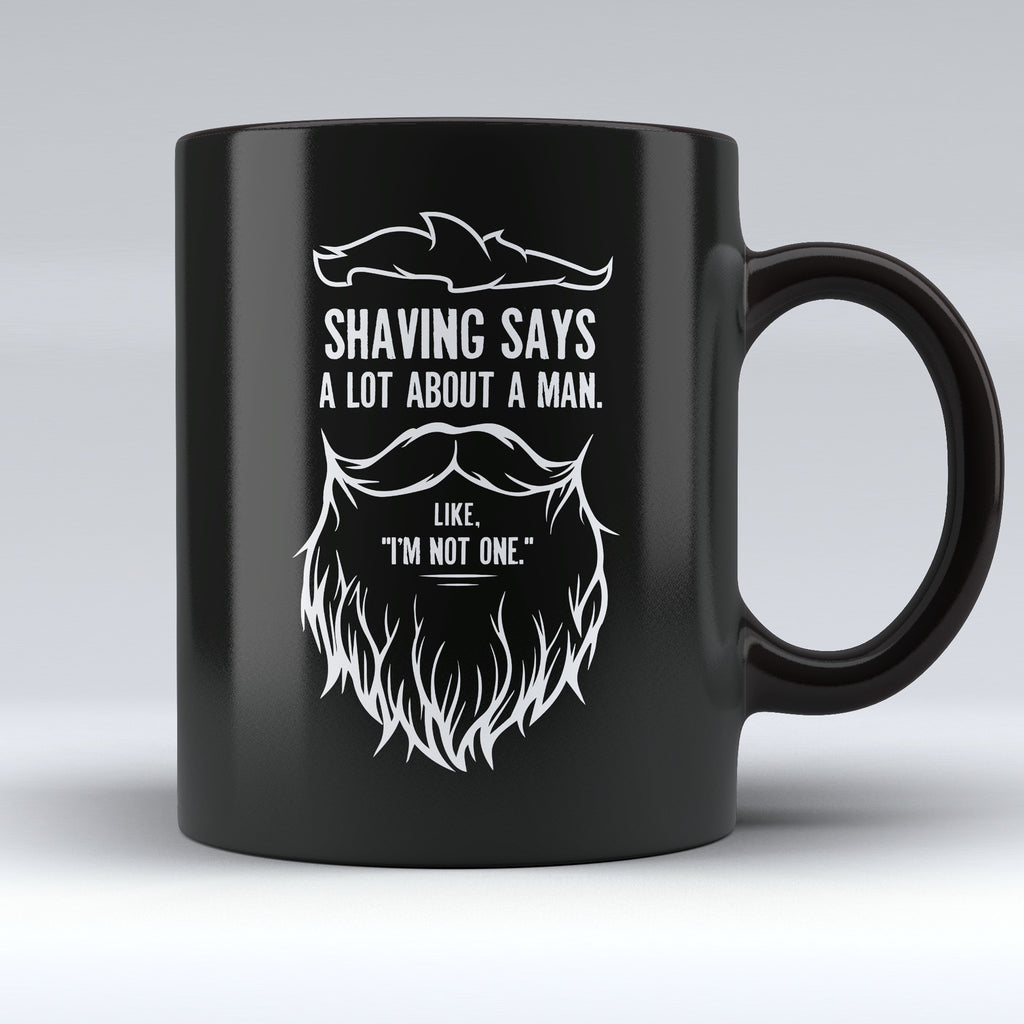 "Limited Edition - ""Shaving Says a Lot About a Man"" 11oz Mug - Mugdom Coffee Mugs"