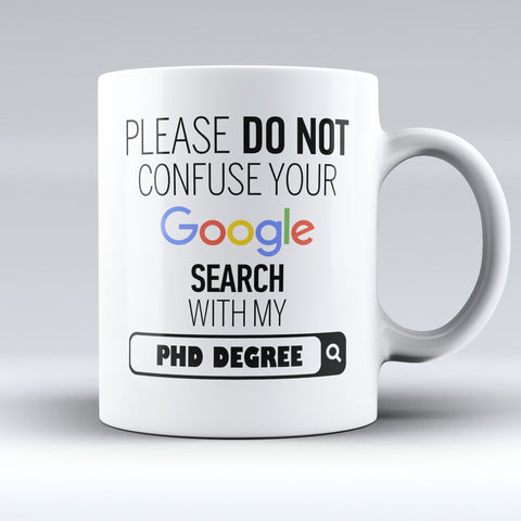 "Limited Edition - ""My PhD Degree"" 11oz Mug - ""My Degree"" Mugs - Mugdom Coffee Mugs"
