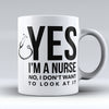 "Limited Edition - ""Yes I'm A Nurse"" 11oz Mug - Nurse Mugs - Mugdom Coffee Mugs"