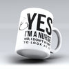 "Limited Edition - ""Yes I'm A Nurse"" 11oz Mug"