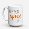 "Limited Edition - ""Pumpkin Spice Life"" 15oz Mug"