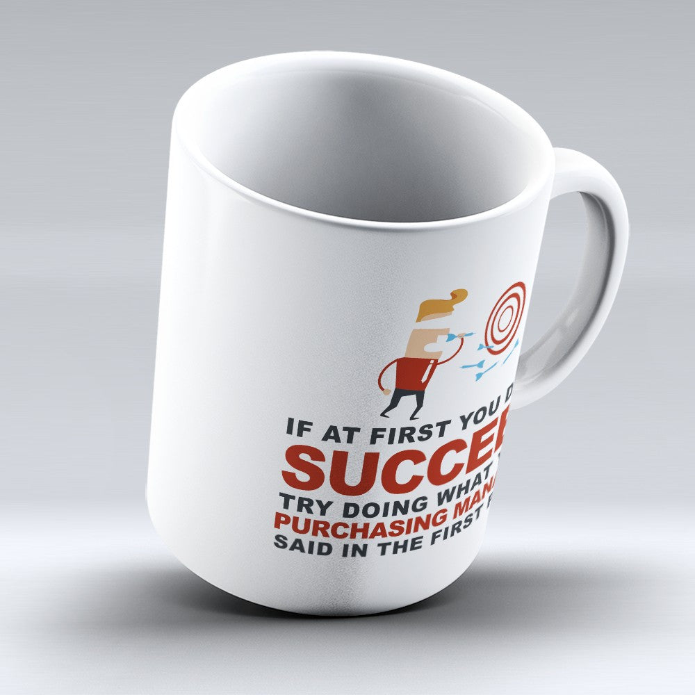 "Limited Edition - ""What Your Purchasing Manager Said"" 11oz Mug - Purchasing Manager Mugs - Mugdom Coffee Mugs"