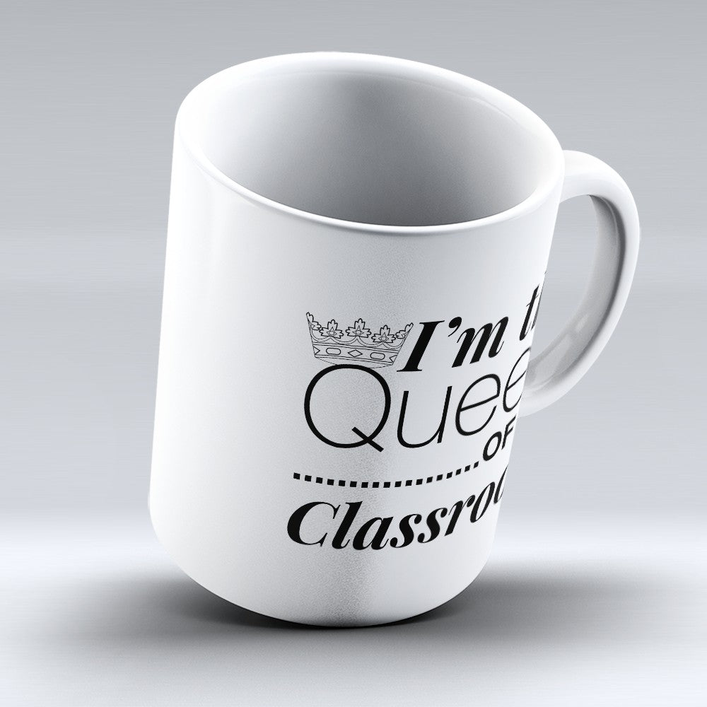"Limited Edition - ""Queen Of My Classroom"" 11oz Mug"