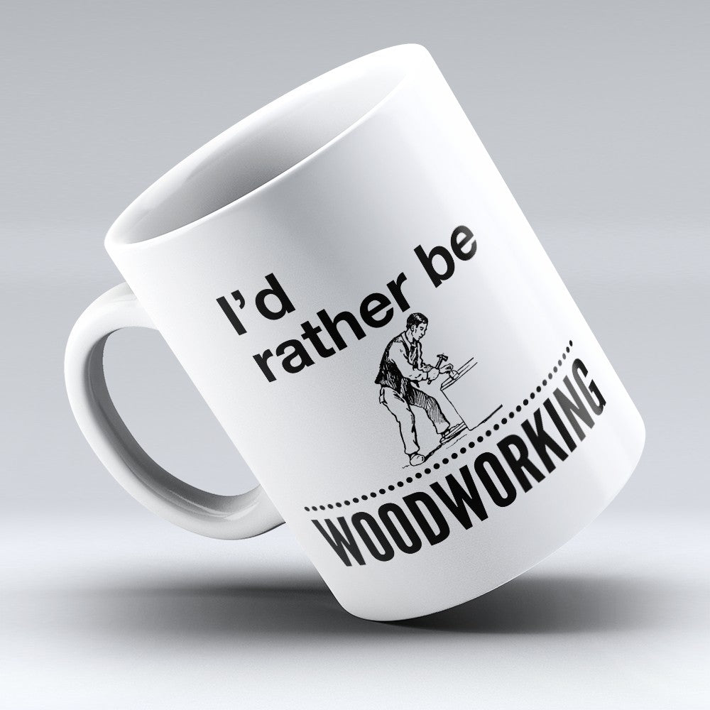 "Limited Edition - ""Rather Be Woodworking"" 11oz Mug"