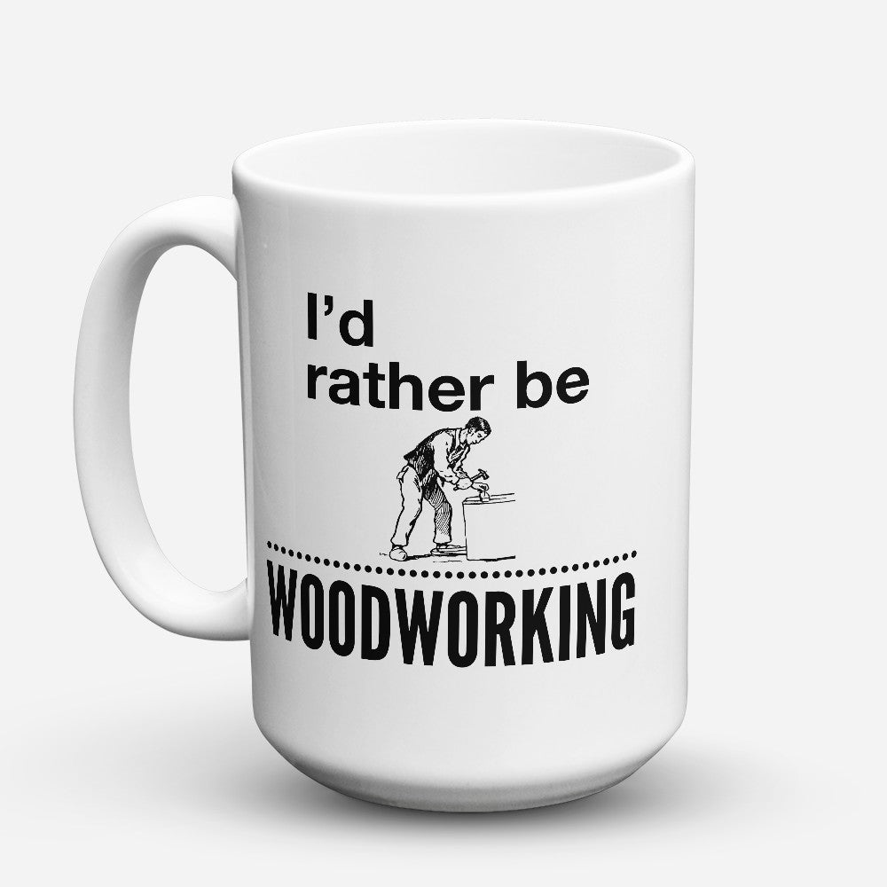 "Limited Edition - ""Rather Be Woodworking"" 15oz Mug"