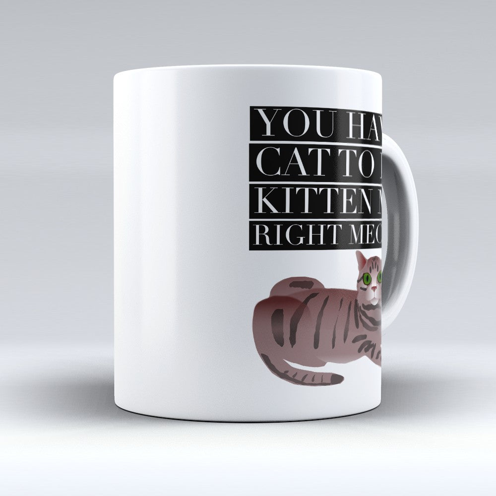 "Limited Edition - ""Right Meow"" 11oz Mug"