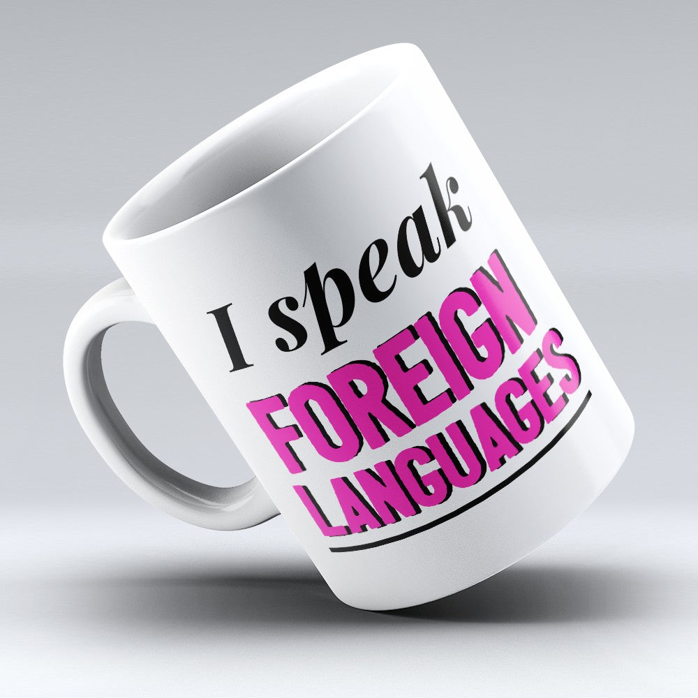 "Limited Edition - ""Speak Foreign Languages"" 11oz Mug"