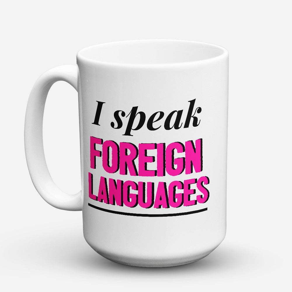 "Limited Edition - ""Speak Foreign Languages"" 15oz Mug"