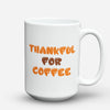 "Limited Edition - ""Thankful For Coffee"" 15oz Mug - Thanksgiving Mugs - Mugdom Coffee Mugs"