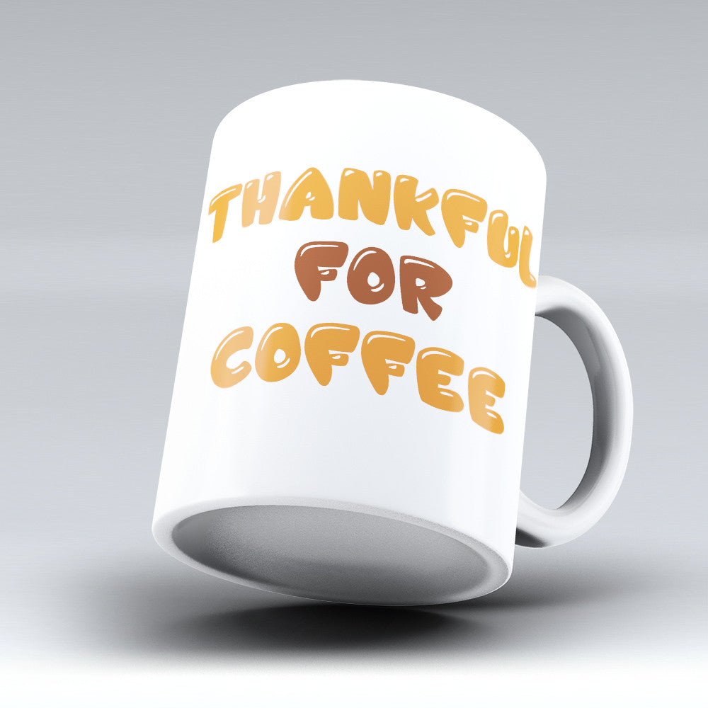 "Limited Edition - ""Thankful For Coffee"" 11oz Mug"
