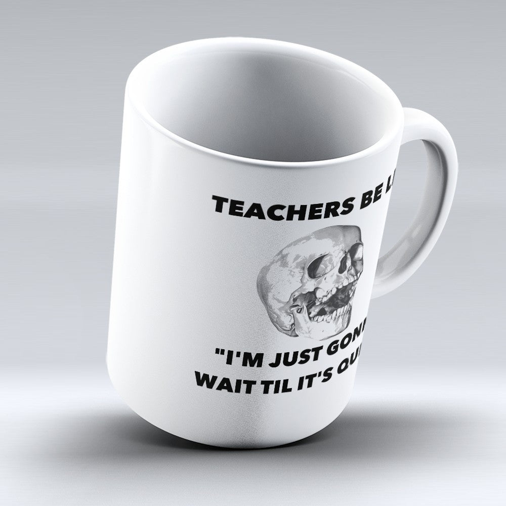 "Limited Edition - ""Til it's Quiet 1"" 11oz Mug - Teacher Mugs - Mugdom Coffee Mugs"