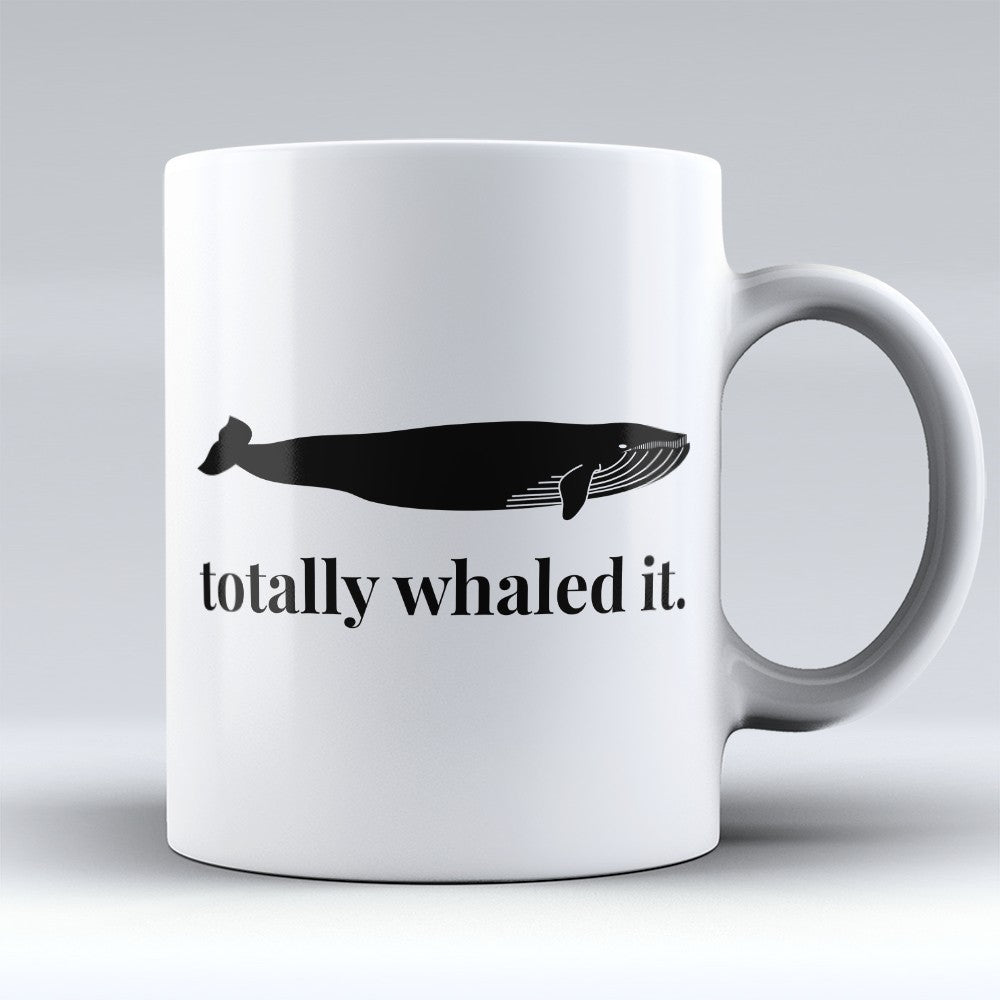 "Limited Edition - ""Totally Whaled It"" 11oz Mug"