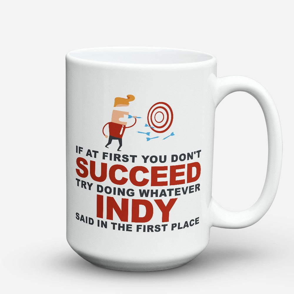 "Limited Edition - ""Try Doing What Indy Said"" 15oz Mug"