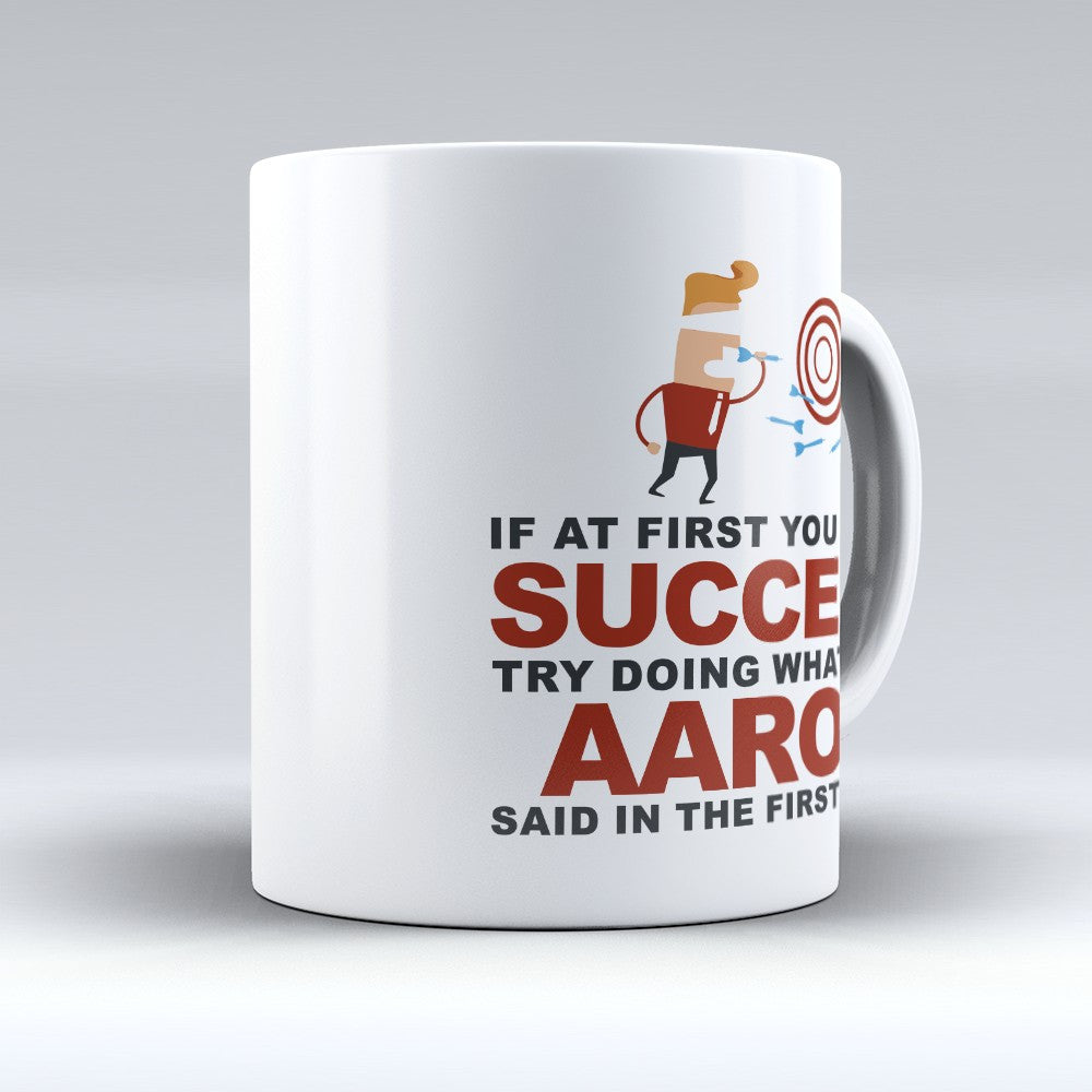 "Limited Edition - ""Try Doing Whatever Aaron Said"" 11oz Mug - First Name Mugs - Mugdom Coffee Mugs"