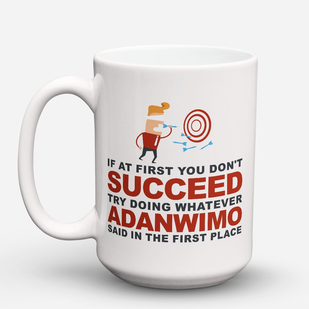 "Limited Edition - ""Try Doing Whatever Adanwimo Said"" 15oz Mug"