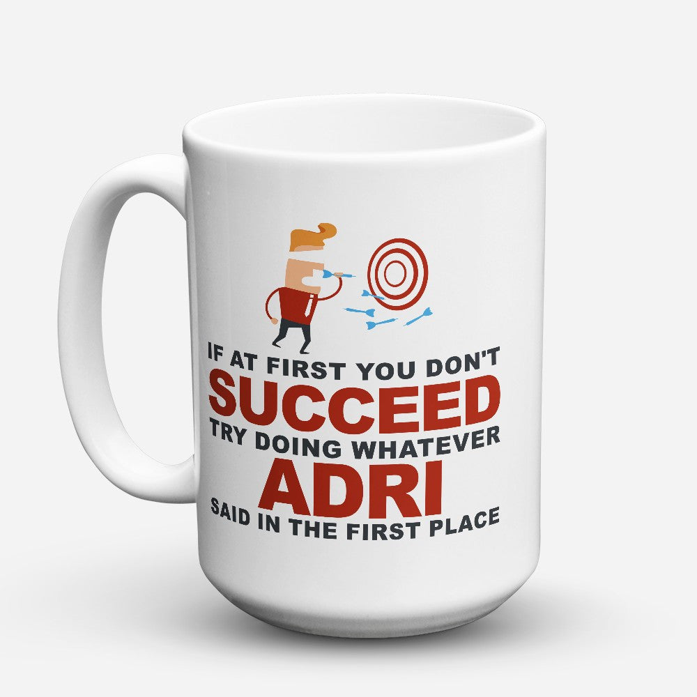 "Limited Edition - ""Try Doing Whatever Adri Said"" 15oz Mug"