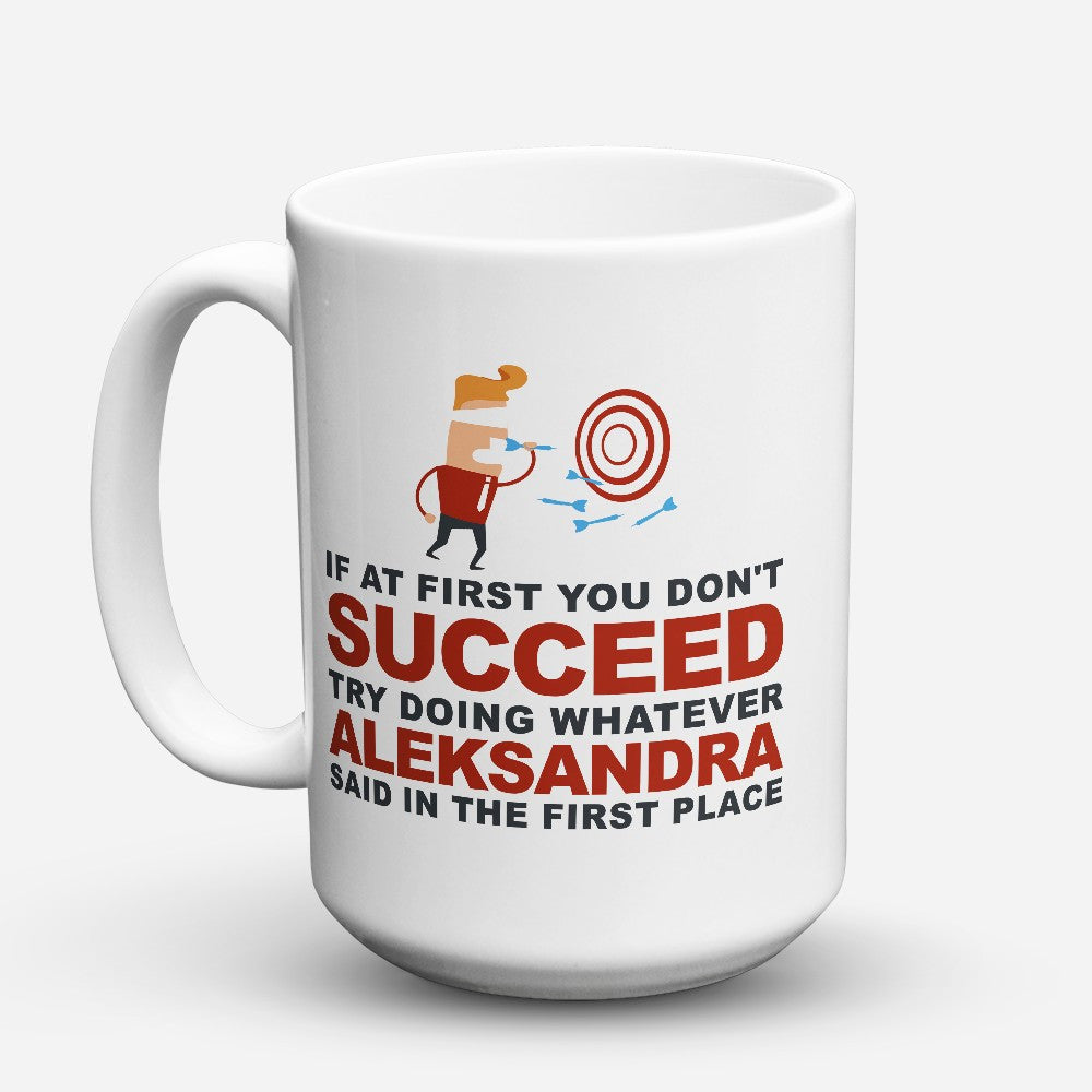 "Limited Edition - ""Try Doing Whatever Aleksandra Said"" 15oz Mug"