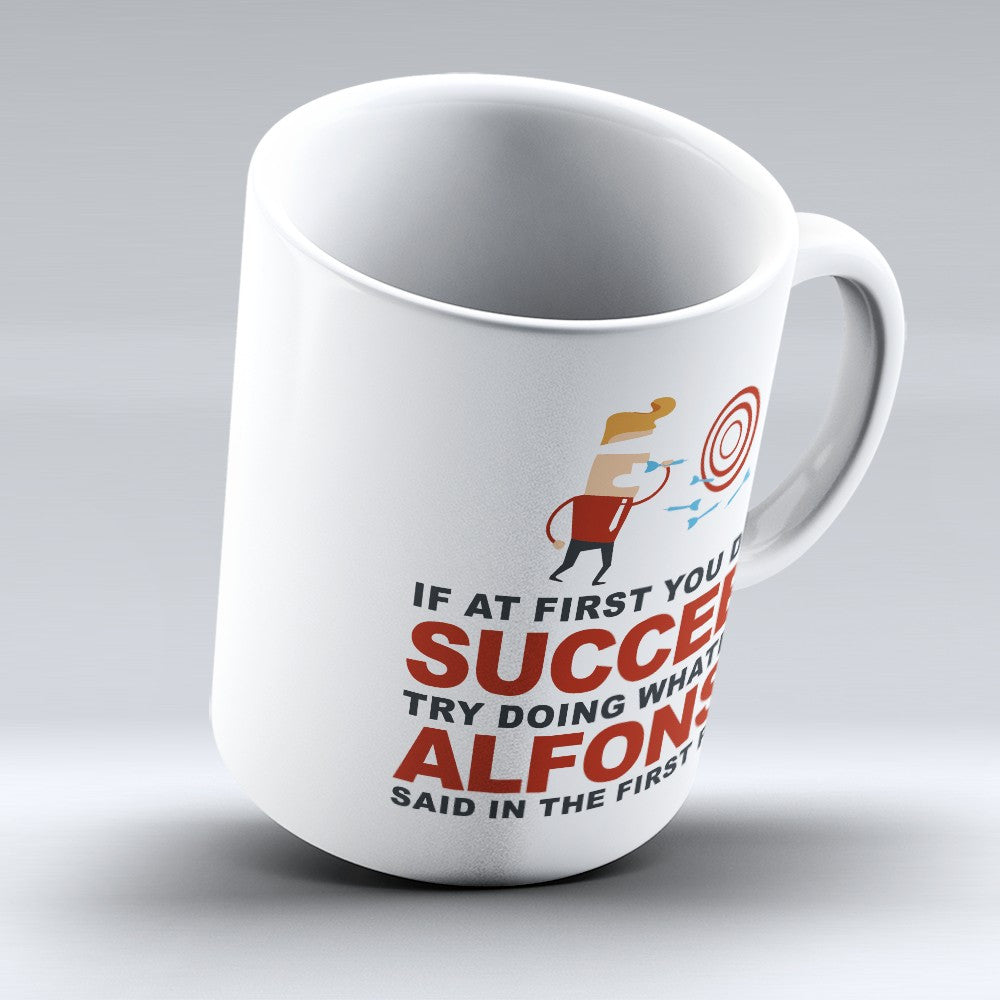 "Limited Edition - ""Try Doing Whatever Alfonso Said"" 11oz Mug - First Name Mugs - Mugdom Coffee Mugs"
