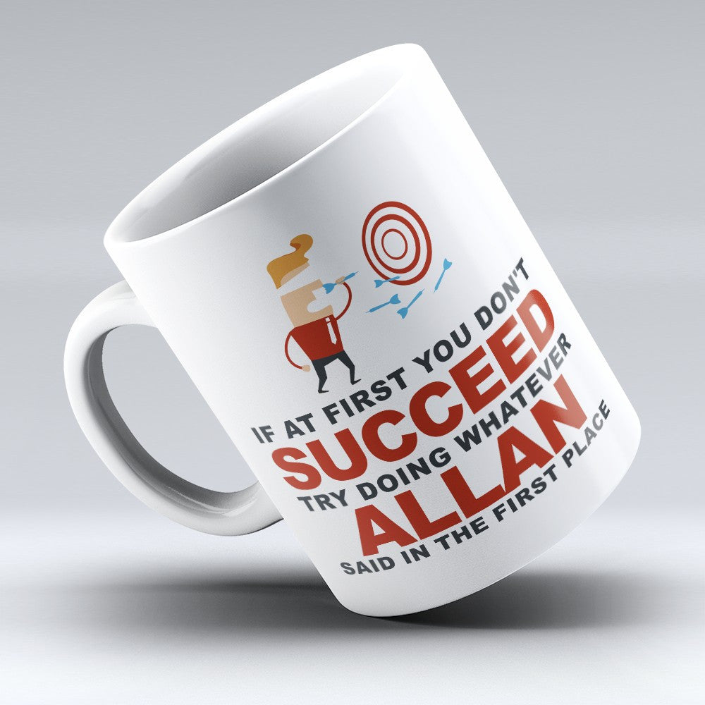 "Limited Edition - ""Try Doing Whatever Allan Said"" 11oz Mug - First Name Mugs - Mugdom Coffee Mugs"