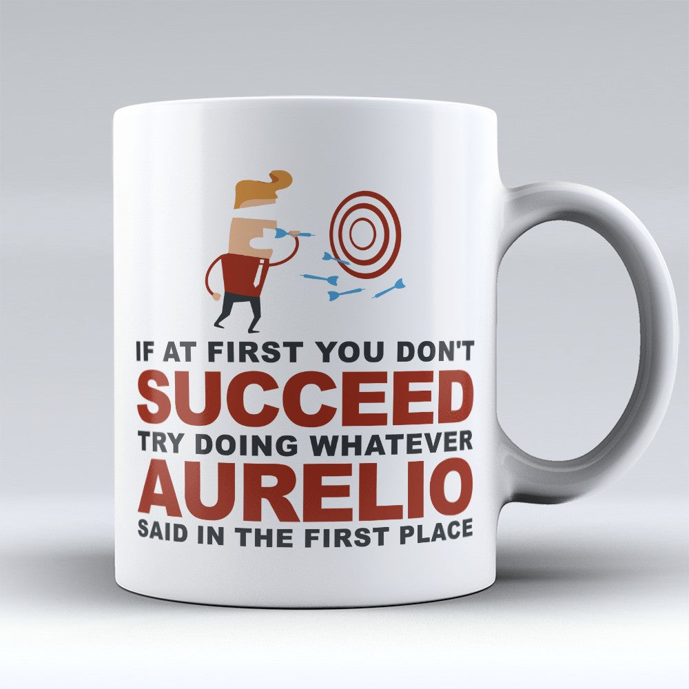 "Limited Edition - ""Try Doing Whatever Aurelio Said"" 11oz Mug - First Name Mugs - Mugdom Coffee Mugs"