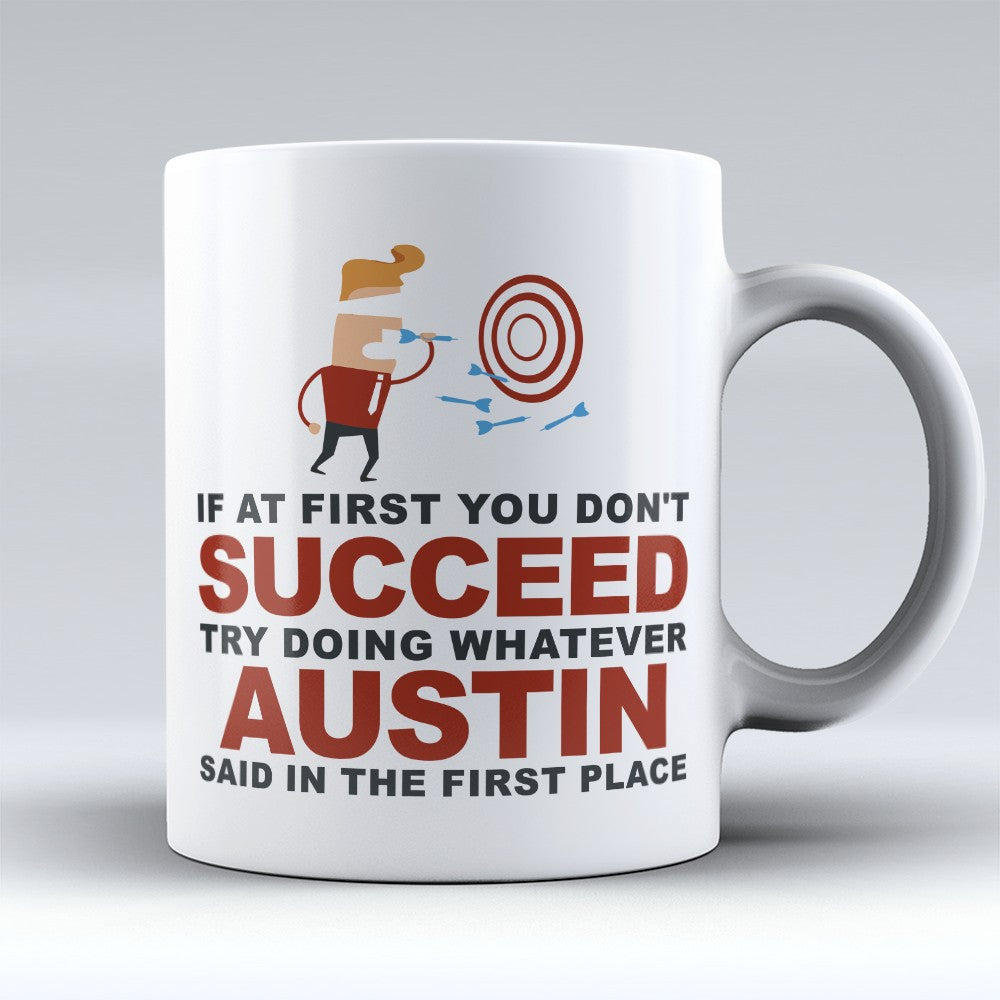 "Limited Edition - ""Try Doing Whatever Austin Said"" 11oz Mug - First Name Mugs - Mugdom Coffee Mugs"