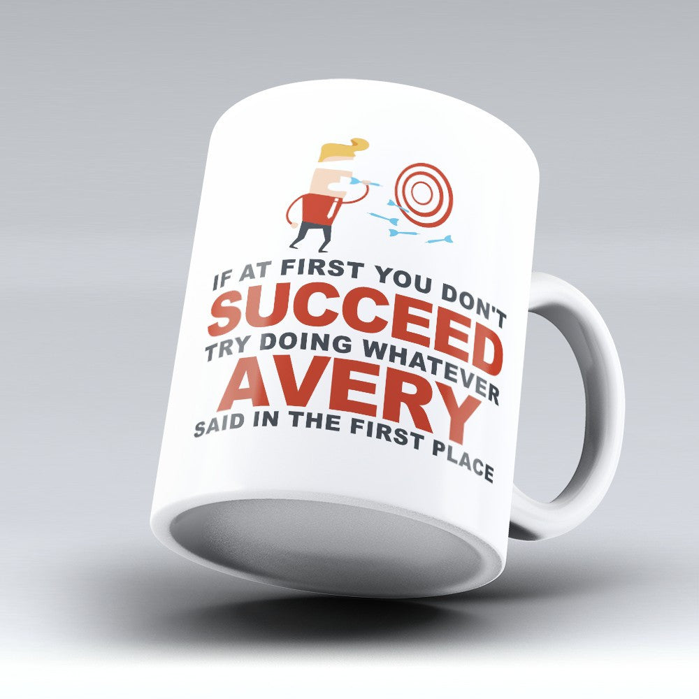 "Limited Edition - ""Try Doing Whatever Avery Said"" 11oz Mug - First Name Mugs - Mugdom Coffee Mugs"