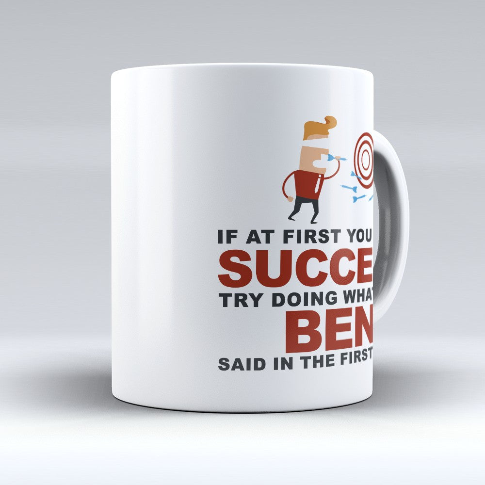 "Limited Edition - ""Try Doing Whatever Ben Said"" 11oz Mug - First Name Mugs - Mugdom Coffee Mugs"