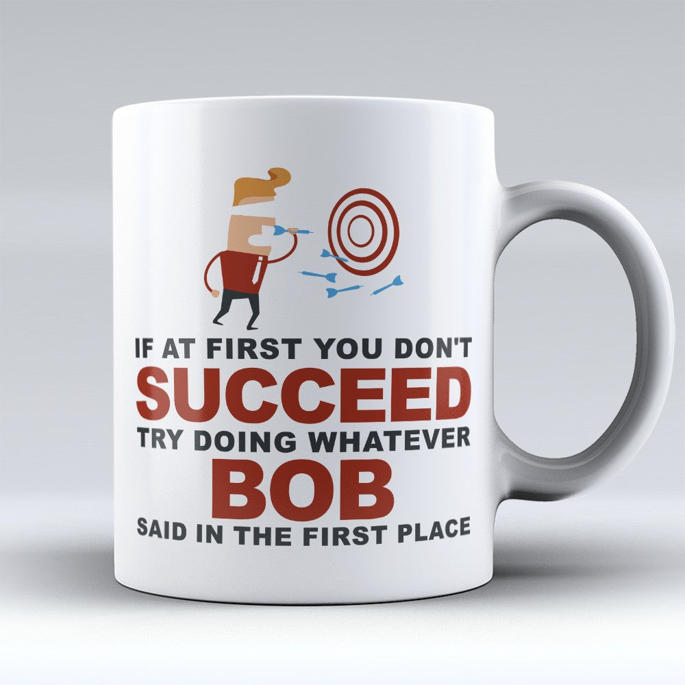 "Limited Edition - ""Try Doing Whatever Bob Said"" 11oz Mug - First Name Mugs - Mugdom Coffee Mugs"