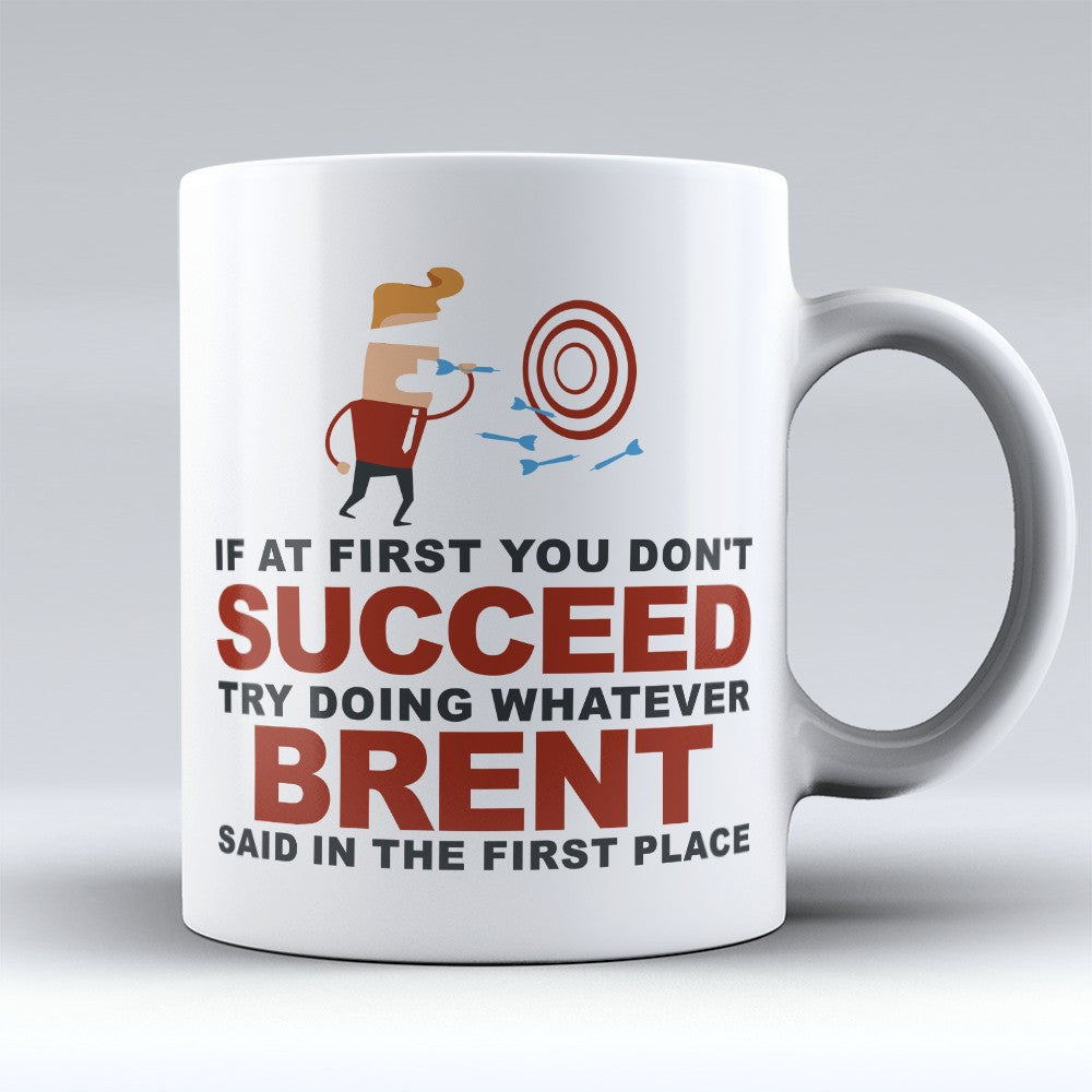 "Limited Edition - ""Try Doing Whatever Brent Said"" 11oz Mug - First Name Mugs - Mugdom Coffee Mugs"