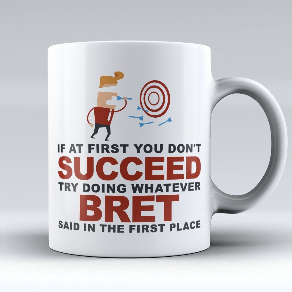 "Limited Edition - ""Try Doing Whatever Bret Said"" 11oz Mug - First Name Mugs - Mugdom Coffee Mugs"