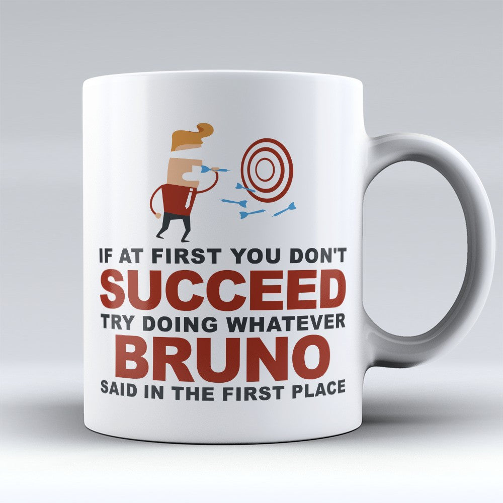 "Limited Edition - ""Try Doing Whatever Bruno Said"" 11oz Mug - First Name Mugs - Mugdom Coffee Mugs"