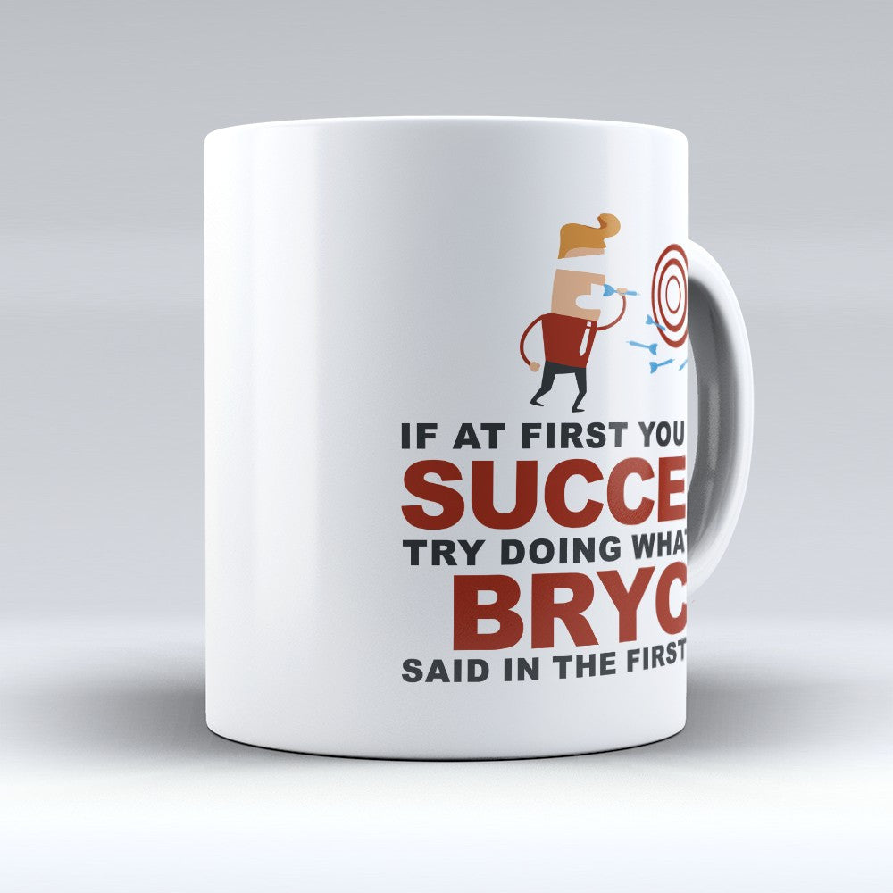 "Limited Edition - ""Try Doing Whatever Bryce Said"" 11oz Mug - First Name Mugs - Mugdom Coffee Mugs"