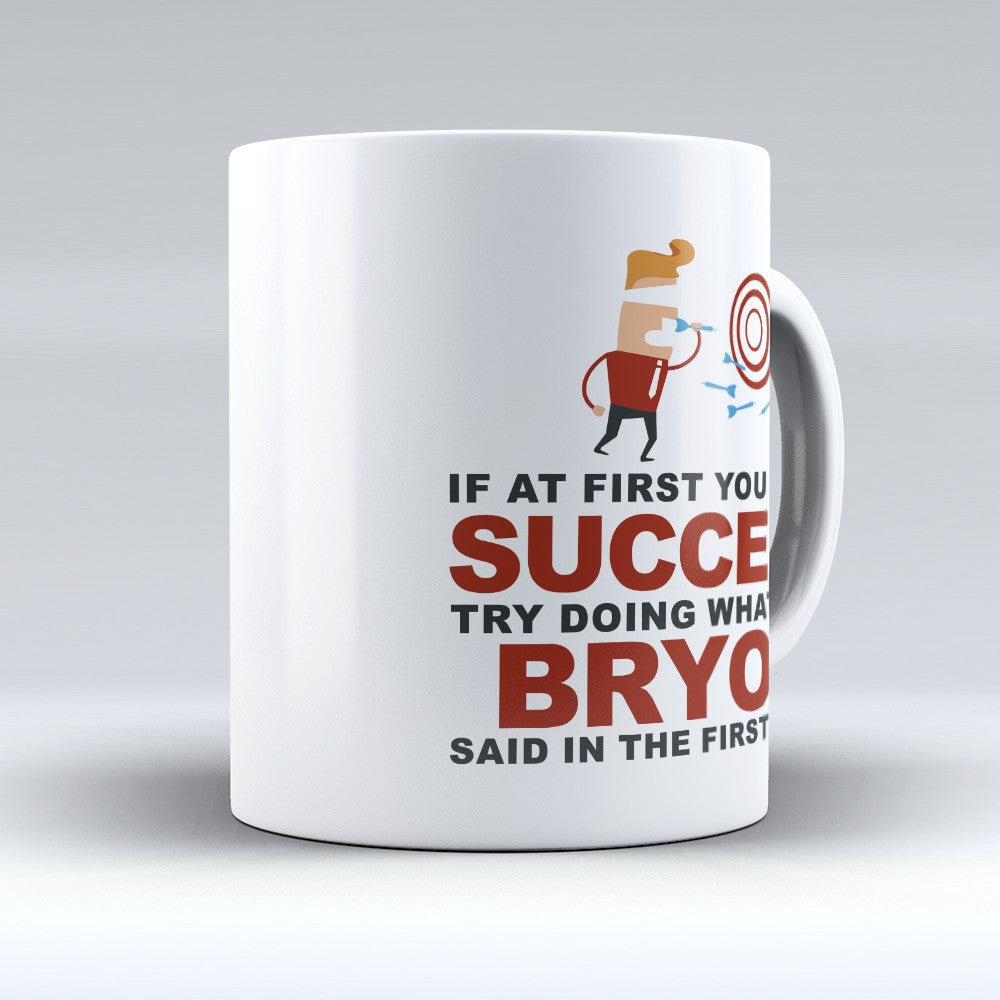 "Limited Edition - ""Try Doing Whatever Bryon Said"" 11oz Mug - First Name Mugs - Mugdom Coffee Mugs"