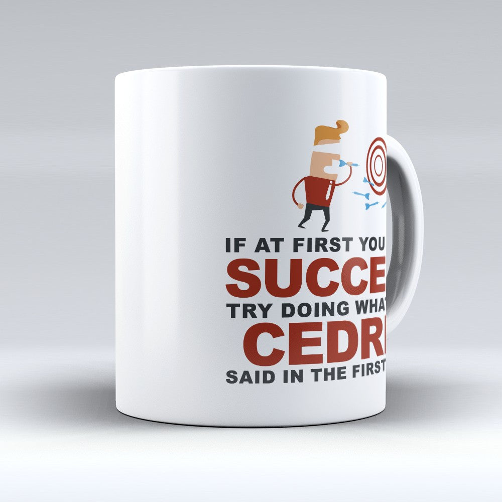 "Limited Edition - ""Try Doing Whatever Cedric Said"" 11oz Mug - First Name Mugs - Mugdom Coffee Mugs"