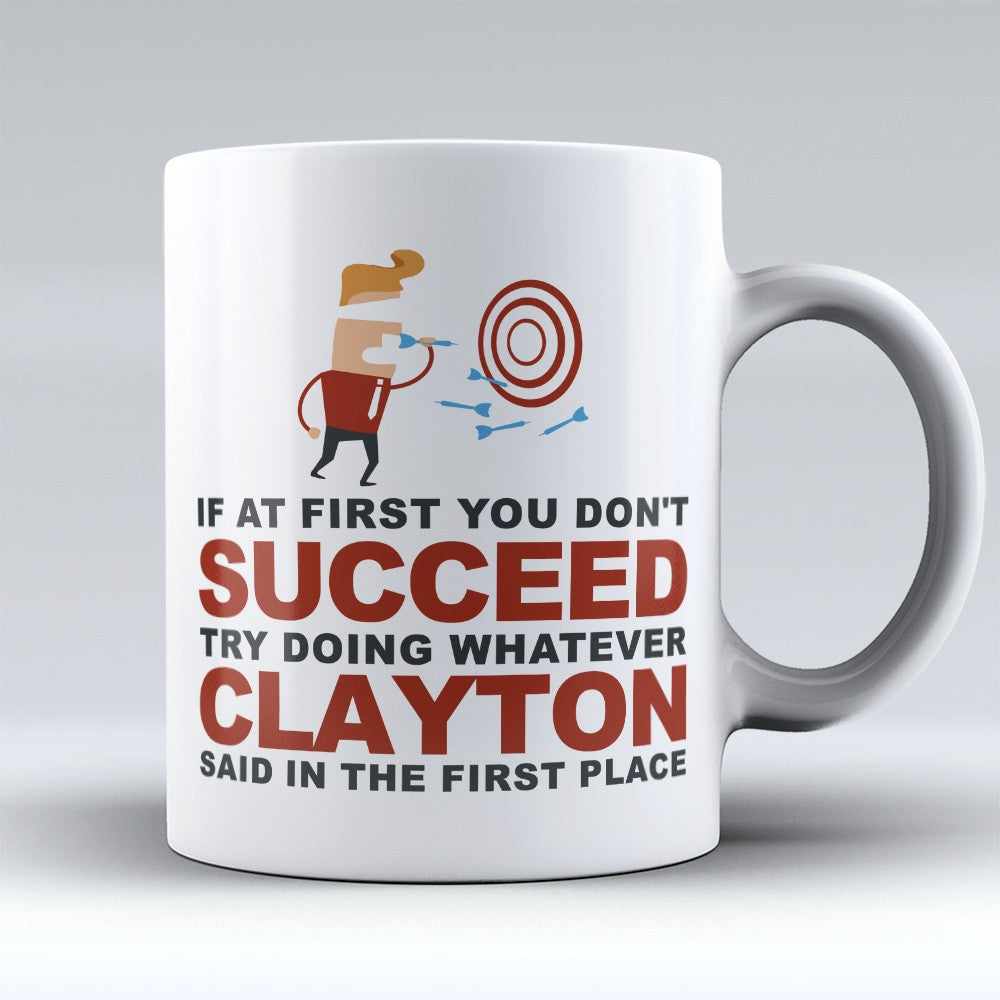 "Limited Edition - ""Try Doing Whatever Clayton Said"" 11oz Mug - First Name Mugs - Mugdom Coffee Mugs"