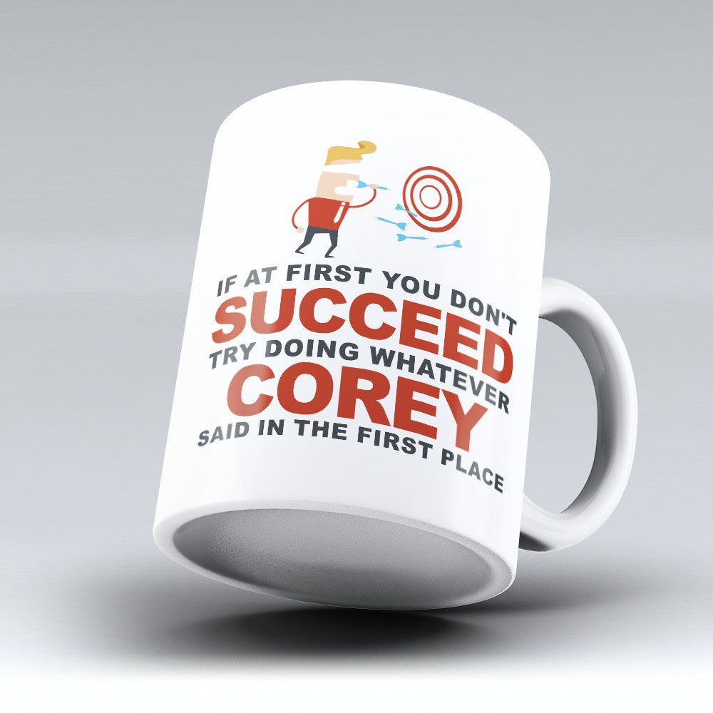 "Limited Edition - ""Try Doing Whatever Corey Said"" 11oz Mug - First Name Mugs - Mugdom Coffee Mugs"