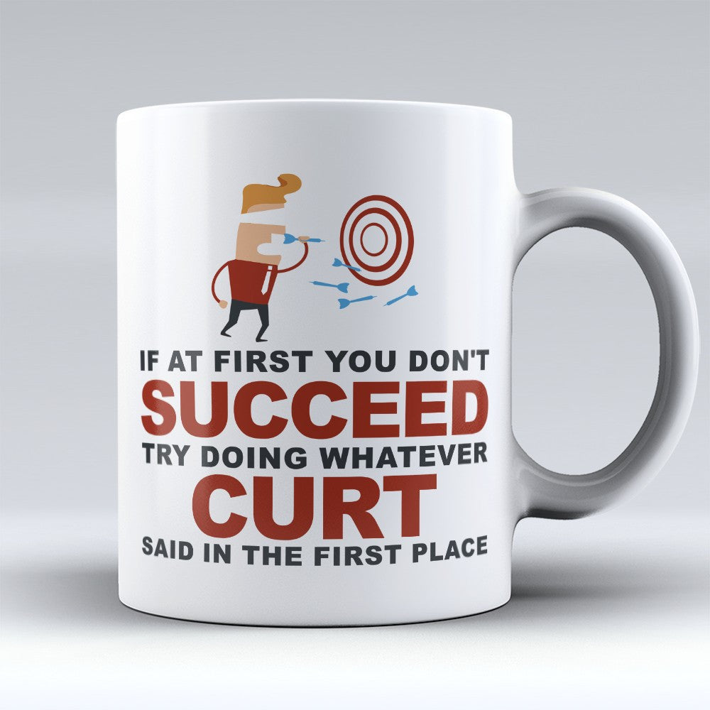 "Limited Edition - ""Try Doing Whatever Curt Said"" 11oz Mug - First Name Mugs - Mugdom Coffee Mugs"